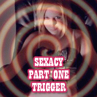 Sexacy part one: Trigger